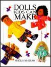 Dolls Kids Can Make - Sheila McGraw