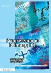 Progression In Primary Ict (Teaching Ict Through The Primary Curriculum) - Richard Bennett, Andrew Hamill, Tony Pickford, Hamill Bennett