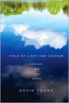 Field of Light and Shadow: Selected and New Poems - David Young