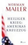 Heiliger Krieg: Amerikas Kreuzzug - Norman Mailer