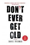 Don't Ever Get Old (Buck Schatz Series) - Daniel Friedman