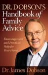 Dr. Dobson's Handbook of Family Advice: Encouragement and Practical Help for Your Home - James C. Dobson