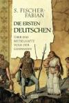 Die ersten Deutschen. Der Bericht über das rätselhafte Volk der Germanen. - Siegfried Fischer-Fabian