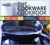 The Cookware Cookbook - Jamee Ruth, Leigh Beisch