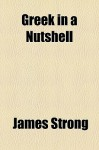 Greek in a Nutshell - James Strong