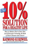 The 10% Solution for a Healthy Life: How to Reduce Fat in Your Diet and Eliminate Virtually All Risk of Heart Disease - Ray Kurzweil