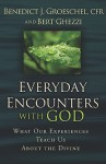 Everyday Encounters with God - Benedict J. Groeschel, Bert Ghezzi
