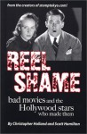 Reel Shame: Bad Movies And The Hollywood Stars Who Made Them - Christopher Holland, Scott Hamilton