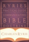 Ryrie's Practical Guide to Communicating Bible Doctrine - Charles C. Ryrie
