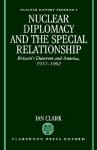 Nuclear Diplomacy and the Special Relationship ' Britain's Deterrant and America, 1957-1962 ' - William R. Clark