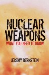 Nuclear Weapons: What You Need to Know - Jeremy Bernstein