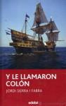 Y le llamaron Colón - Jordi Sierra i Fabra