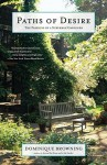 Paths of Desire: The Passions of a Suburban Gardener - Dominique Browning
