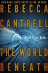 The World Beneath - Rebecca Cantrell