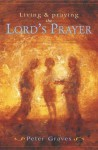 Living and Praying the Lord's Prayer - Peter Graves