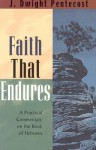 A Faith That Endures: The Book of Hebrews Applied to the Real Issues of Life - J. Dwight Pentecost