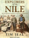 Explorers of the Nile: The Triumph and Tragedy of a Great Victorian Adventure - Tim Jeal, Clive Chafer