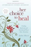 Her Choice to Heal: Finding Spiritual and Emotional Peace After Abortion - Sydna Masse, Stephen Arterburn