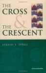 The Cross & The Crescent - Jerald F. Dirks