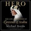 Hero: The Life and Legend of Lawrence of Arabia (Audio) - Michael Korda, Robin Sachs