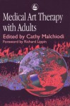 Medical Art Therapy with Adults - Cathy A. Malchiodi