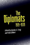 The Diplomats, 1919-1939 - Gordon A. Craig, Felix Gilbert