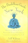 The Buddhist Guide to New York: Where to Go, What to Do, and How to Make the Most of the Fantastic Resources in the Tri-State Area - Jeff Wilson, Mike Taylor