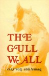 The Gull Wall - Clayton Eshleman