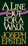 A Line Out for a Walk: Familiar Essays - Joseph Epstein