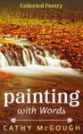 Painting With Words - Cathy McGough