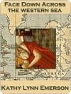 Face Down Across the Western Sea (Susanna, Lady Appleton #7) - Kathy Lynn Emerson
