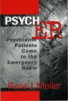 Psych Er: Psychiatric Patients Come to the Emergency Room - Rene J. Muller