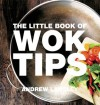 The Little Book of Wok Tips - Andrew Langley