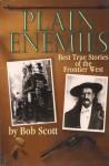 Plain Enemies: Best True Stories of the Frontier West - Robert Scott, Bob Scott