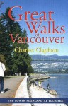 Great Walks of Vancouver: The Lower Mainland at Your Feet - Charles Clapham