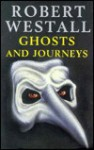 Ghosts and Journeys - Robert Westall, Sophy Williams