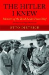 The Hitler I Knew: Memoirs of the Third Reich's Press Chief - Roger Moorhouse, Dietrich. Otto