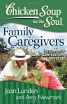 Chicken Soup for the Soul: Family Caregivers: 101 Stories of Love, Sacrifice, and Bonding - Joan Lunden, Amy Newmark