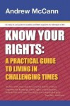 Know Your Rights: A Practical Guide to Living in Challenging Times - Andrew McCann