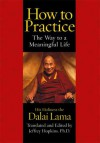 How To Practice: The Way to a Meaningful Life - Dalai Lama XIV, Jeffrey Hopkins