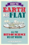 When the Earth Was Flat: All the Bits of Science We Got Wrong - Graeme Donald