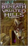 Beneath the Vaulted Hills - Sean Russell