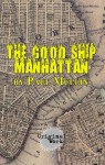 The Good Ship Manhattan - Paul Mullin