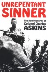 Unrepentant Sinner: The Autobiography of Colonel Charles Askins - Charles Askins
