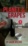 Alternative Reds (Planet of the Grapes, Volume 1) - Jason Wilson