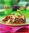 Mayan Cuisine: Recipes from the Yucatan Region - Daniel Hoyer, Marty Snortum