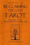 Reclaiming the Lost Tarot: Knowledge of Its Hidden Sequence in Human Life - J. K. Goodwin