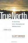 True North: A Journey into Unexplored Wilderness - Elliott Merrick, Lawrence Millman