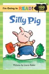 Silly Pig (I'm Going to Read: Level 2) - Laura Rader