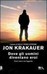 Dove gli uomini diventano eroi - Jon Krakauer, Marco Sartori
